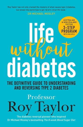 Life Without Diabetes - The definitive guide to understanding and reversing type 2 diabetes ebook by Prof. Roy Taylor