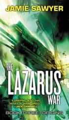 The Lazarus War: Origins eBook by Jamie Sawyer