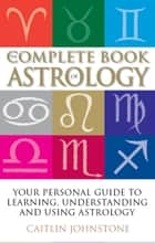 Complete Book of Astrology ebook by Caitlin Johnstone
