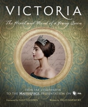Victoria: The Heart and Mind of a Young Queen - Official Companion to the Masterpiece Presentation on PBS ebook by Helen Rappaport, Daisy Goodwin