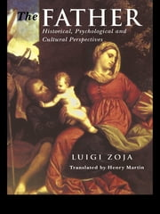 The Father - Historical, Psychological and Cultural Perspectives ebook by Luigi Zoja