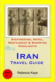 Iran Travel Guide - Sightseeing, Hotel, Restaurant & Shopping Highlights (Illustrated) ebook by Rebecca Kaye