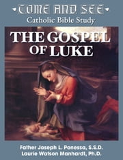 Come and See: The Gospel of Luke ebook by Fr. Joseph Ponessa,Laurie Watson Manhardt