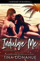 Indulge Me ebook by Tina Donahue
