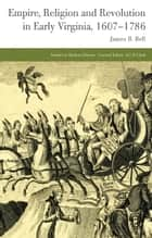 Empire, Religion and Revolution in Early Virginia, 1607-1786 ebook by J. Bell