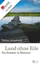 Land ohne Eile - Ein Sommer in Masuren ebook by Tobias Lehmkuhl, Peter Palm