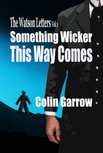 The Watson Letters Volume 1: Something Wicker This Way Comes ebook by Colin Garrow