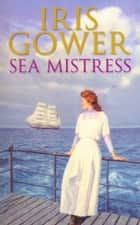 Sea Mistress ebook by Iris Gower