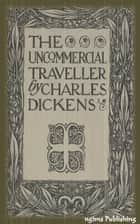 The Uncommercial Traveller (Illustrated + Audiobook Download Link + Active TOC) ebook by Charles Dickens