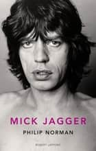 Mick Jagger ebook by Philip NORMAN