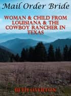 Mail Order Bride: Woman & Child From Louisiana & The Cowboy Rancher In Texas ebook by Beth Overton