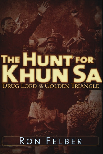 The hunt for khun sa drug lord of the golden triangle ebook by the hunt for khun sa drug lord of the golden triangle ebook by ron felber fandeluxe Ebook collections