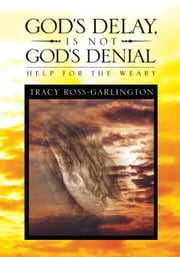 God's Delay, Is Not God's Denial ebook by Tracy Ross-Garlington