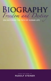 Biography: Freedom and Destiny - Enlightening the Path of Human Life ebook by Rudolf Steiner,Pauline Wehrle