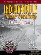 Indianapolis Motor Speedway - 100 Years of Racing ebook by Ralph Kramer, Mario Andretti