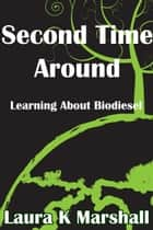 Second Time Around Learning About Biodiesel ebook by Laura K Marshall