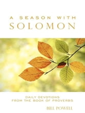A Season with Solomon - Daily Devotions From the Book of Proverbs ebook by Bill Powell