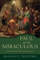 Paul and the Miraculous ebook by Graham H. Twelftree