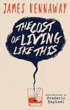 The Cost of Living Like This ebook by James Kennaway, Frederic Raphael