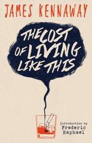 The Cost of Living Like This ebook by James Kennaway,Frederic Raphael