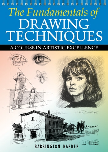 The Fundamentals of Drawing Techniques eBook by Barrington Barber