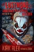 Lustmord: Anatomy of a Serial Butcher - Lustmord: Anatomy of a Serial Butcher, #1 ebook by Kirk Alex