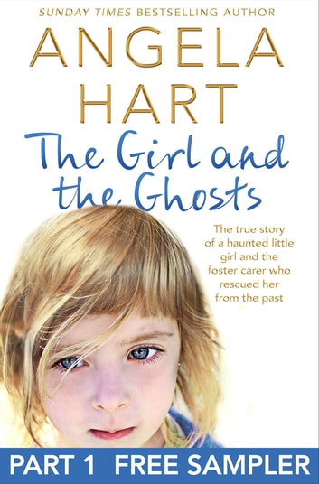 The Girl and the Ghosts Free Sampler - The true story of a haunted little girl and the foster carer who rescued her from the past ebook by Angela Hart