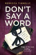 Don't Say a Word - A twisting thriller full of family secrets that need to be told ebook by Rebecca Tinnelly