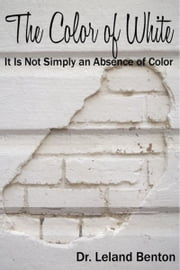 The Color of White ebook by Dr. Leland Benton
