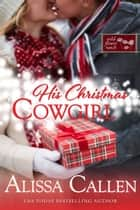 His Christmas Cowgirl ebook by Alissa Callen