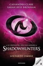 Le cronache dell'Accademia Shadowhunters - 4. Soltanto ombre eBook by Sarah Rees Brennan, Cassandra Clare