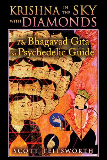 Krishna in the Sky with Diamonds - The Bhagavad Gita as Psychedelic Guide ebook by Scott Teitsworth
