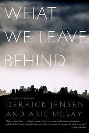 What We Leave Behind ebook by Derrick Jensen,Aric McBay