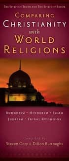 Comparing Christianity with World Religions ebook by Dillon Burroughs,Steven Cory
