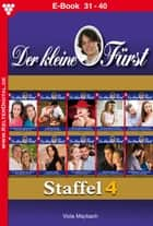 Der kleine Fürst Staffel 4 - Adelsroman - E-Book 31-40 ebook by Viola Maybach