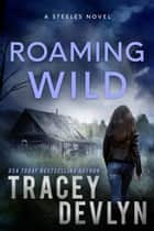 Roaming Wild - The Steeles 5 ebook by Tracey Devlyn