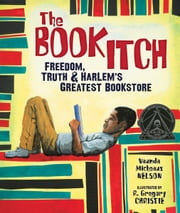 The Book Itch - Freedom, Truth & Harlem's Greatest Bookstore ebook by Vaunda Micheaux Nelson,R. Gregory Christie