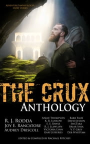 The Crux Anthology: Adventure Science Fiction and Fantasy Short Stories from 16 International Authors ebook by Rachael Ritchey