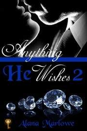 Anything He Wishes 2 ebook by Alana Marlowe