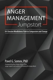 Anger Management Jumpstart - A 4-Session Mindfulness Path to Compassion and Change ebook by Pavel Somov PhD