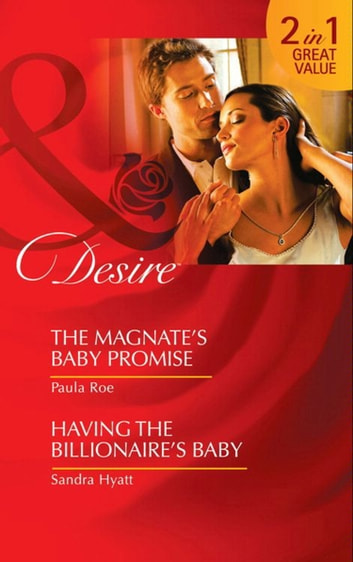 The Magnate's Baby Promise / Having the Billionaire's Baby: The Magnate's Baby Promise / Having the Billionaire's Baby (Mills & Boon Desire) ebook by Paula Roe,Sandra Hyatt
