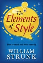 The Elements of Style - Writing Strategies with Grammar ebook by William Strunk Jr., Digital Fire