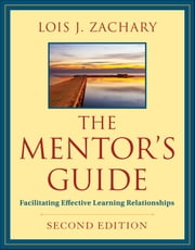 The Mentor's Guide - Facilitating Effective Learning Relationships ebook by Lois J. Zachary