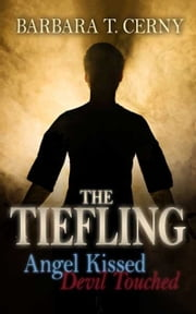 The Tiefling: Angel Kissed, Devil Touched ebook by Barbara T. Cerny