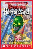 Scream of the Haunted Mask (Goosebumps Horrorland #4) ebook by R.L. Stine