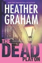 The Dead Play On eBook by Heather Graham