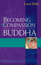 Becoming the Compassion Buddha - Tantric Mahamudra for Everyday Life ebook by Lama Thubten Yeshe