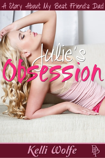 Julie's Obsession A Story About My Best Friend's Dad ebook by Kelli Wolfe