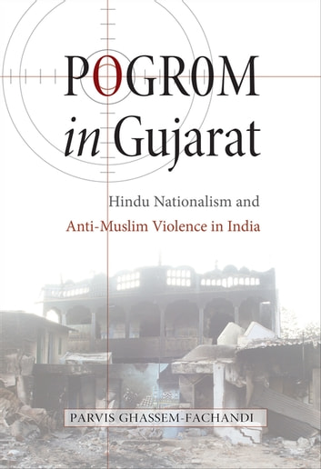 Pogrom in Gujarat - Hindu Nationalism and Anti-Muslim Violence in India ebook by Parvis Ghassem-Fachandi