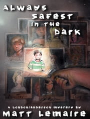 Always Safest in the Dark ebook by Matt LeMaire
